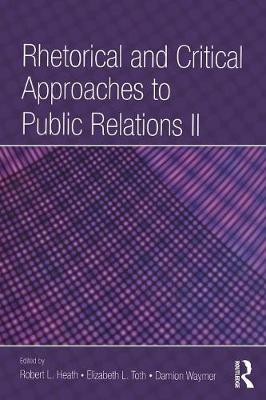 Rhetorical and Critical Approaches to Public Relations: Vol 2 - Routledge Communication Series (Paperback)