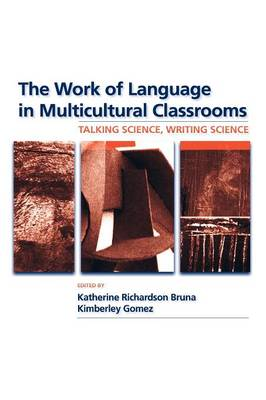 The Work of Language in Multicultural Classrooms: Talking Science, Writing Science - Language, Culture, and Teaching Series v. 1 (Paperback)