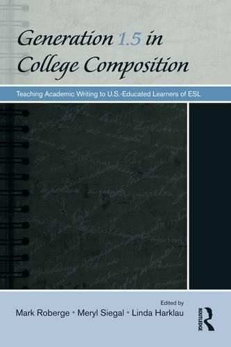 Generation 1.5 in College Composition: Teaching Academic Writing to U.S.-Educated Learners of ESL (Paperback)