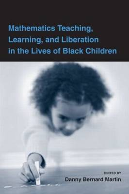 Mathematics Teaching, Learning, and Liberation in the Lives of Black Children - Studies in Mathematical Thinking and Learning Series (Hardback)