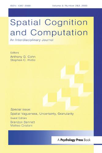 Spatial Vagueness, Uncertainty, Granularity: A Special Double Issue of spatial Cognition and Computation (Paperback)