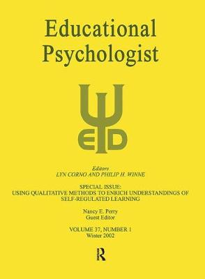 Using Qualitative Methods To Enrich Understandings of Self-regulated Learning: A Special Issue of educational Psychologist (Paperback)