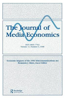 Economic Impacts of the 1996 Telecommunications Act: A Special Issue of the Journal of Media Economics (Paperback)