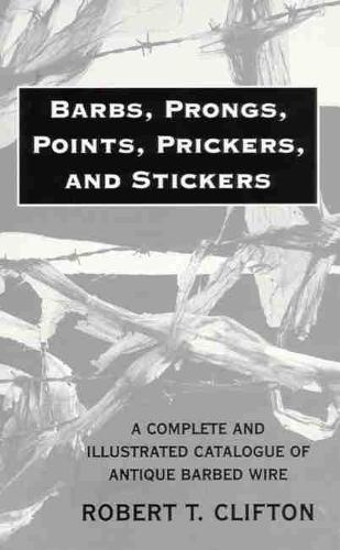 Barbs, Prongs, Points, Prickers and Stickers: Complete Catalogue of Antique Barbed Wire (Paperback)