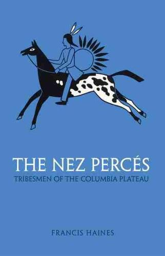 Nez Perces: Tribesmen of the Columbia Plateau - Civilization of American Indian S. (Paperback)