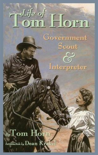 Life of Tom Horn, Government Scout and Interpreter, Written by Himself, Together with His Letters and Statements by His Friends: A Vindication (Paperback)