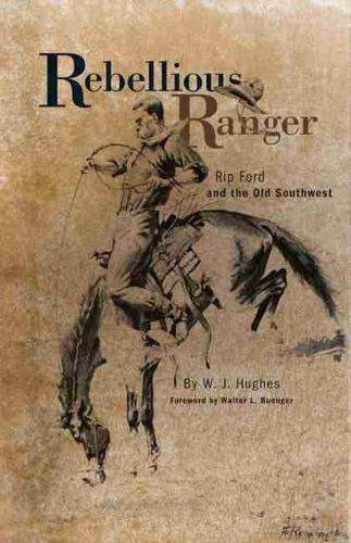 Rebellious Ranger: Rip Ford and the Old South West (Paperback)