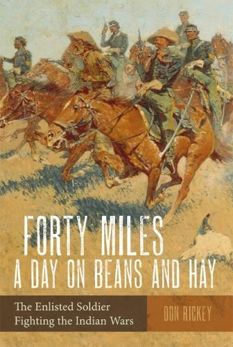 Forty Miles a Day on Beans and Hay: The Enlisted Soldier Fighting the Indian Wars (Paperback)