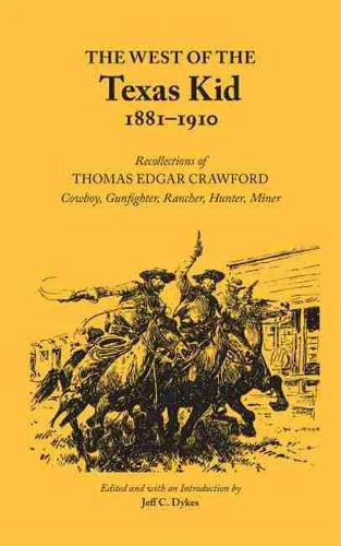 The West of the Texas Kid 1881-1910: Recollections of Thomas Edgar Crawford, Cowboy, Gun Fighter, Rancher, Hunter, Miner - Western Frontier Library (Paperback) 20 (Paperback)