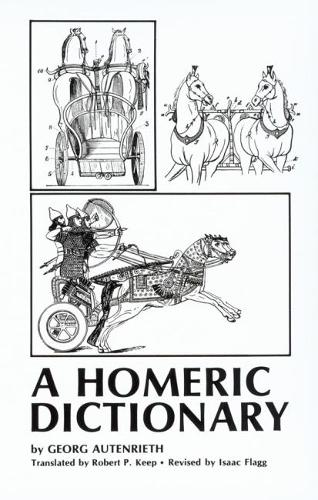 An Homeric Dictionary for Schools and Colleges, Based Upon the German of Georg Autenrieth (Paperback)