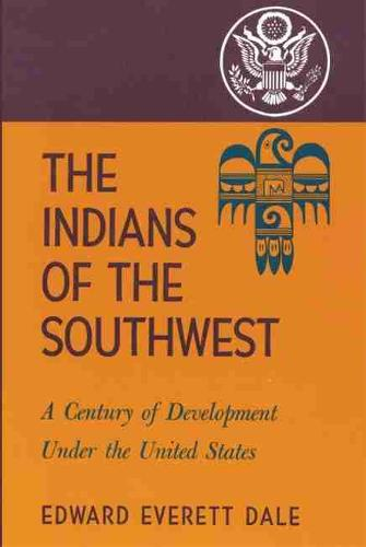 The Indians of the Southwest: A Century of Development Under the United States (Paperback)