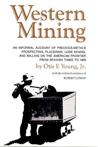Western Mining: An Informal Account of Precious Metals Prospecting, Placering, Lode Mining and Milling on the American Frontier from Spanish Times to 1893 (Paperback)