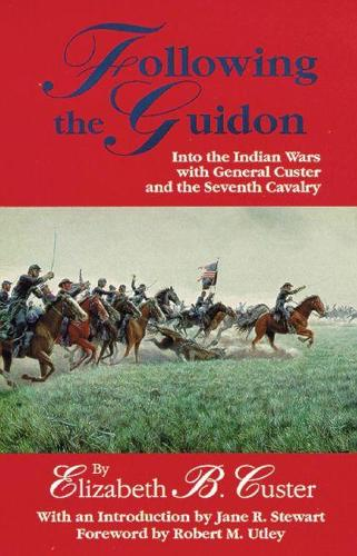 Following the Guidon: Into the Indian Wars with General Custer and the Seventh Cavalry - Western Frontier Library No. 33 (Paperback)