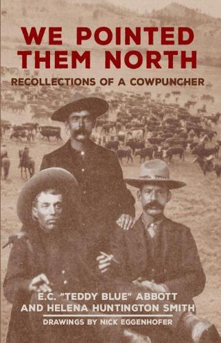 We Pointed Them North: Recollections of a Cowpuncher (Paperback)