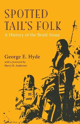 Spotted Tail's Folk: History of the Brule Sioux - Civilization of American Indian S. (Paperback)