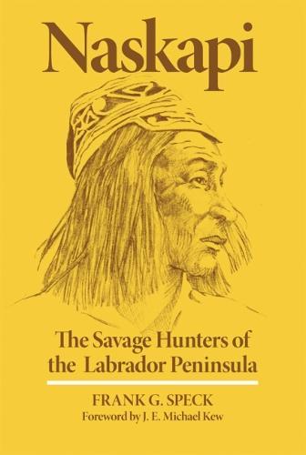 Naskapi: The Savage Hunters of the Labrador Peninsula (Paperback)