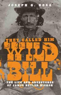 They Called Him Wild Bill: Life and Adventures of James Butler Hickok (Paperback)