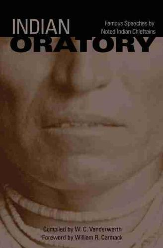 Indian Oratory: Famous Speeches by Noted Indian Chieftains (Paperback)