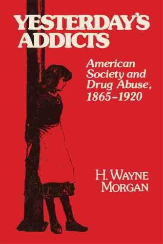 Yesterday's Addicts: American Society and Drug Abuse, 1865-1920 (Paperback)