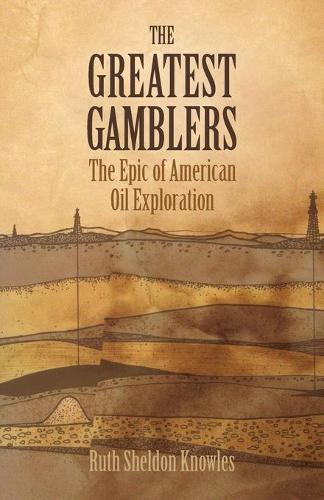 Greatest Gamblers: Epic of American Oil Exploration (Paperback)
