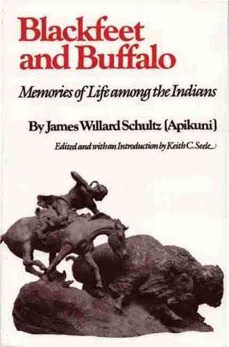 Blackfeet and Buffalo: Memories of Life Among the Indians (Paperback)