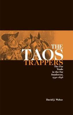 Taos Trappers: Fur Trade in the Far South West, 1540-1846 (Paperback)