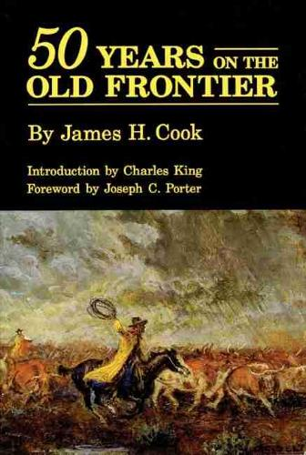 Fifty Years on the Old Frontier as Cowboy, Hunter, Guide, Scout and Ranchman (Paperback)