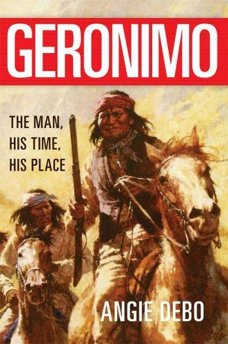 Geronimo: The Man, His Time, His Place (Paperback)