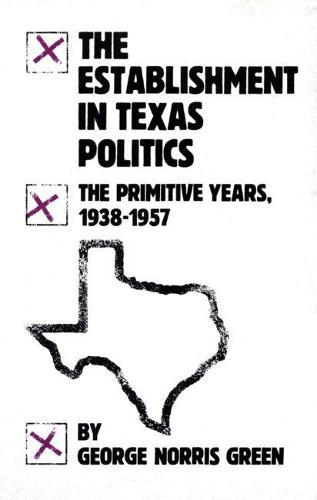 The Establishment in Texas Politics: The Primitive Years, 1938-57 (Paperback)