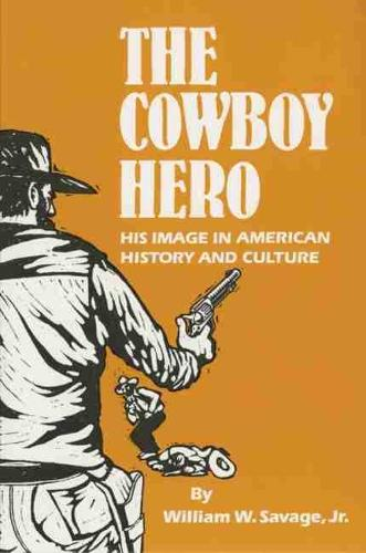 Cowboy Hero: His Image in American History and Culture (Paperback)