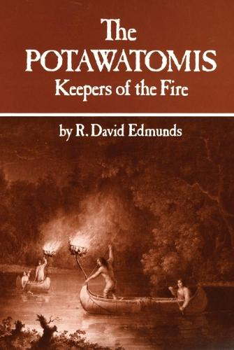 Potawatomis: The Keepers of the Fire - The civilization of the American Indian v. 145 (Paperback)