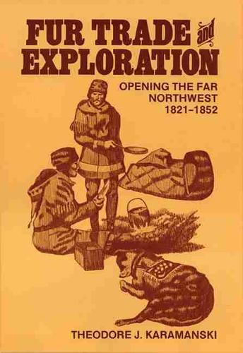 Fur Trade and Exploration: Opening the Far North West, 1821-52 (Paperback)