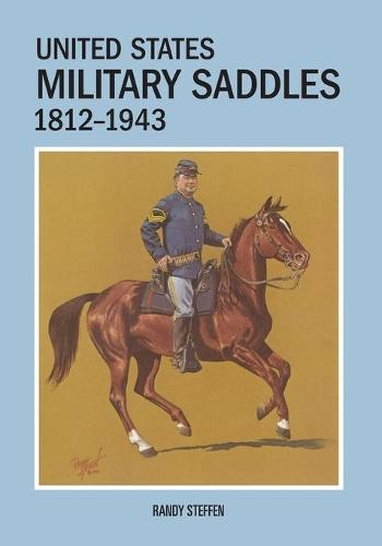 United States Military Saddles, 1812-1943 (Paperback)