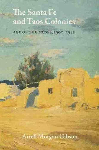 Santa Fe and Taos Colonies: Age of the Muses, 1900-42 (Paperback)