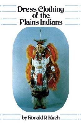 Dress Clothing of the Plains Indians - Civilization of American Indian S. 140 (Paperback)