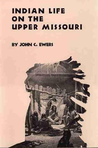 Indian Life on the Upper Missouri - Civilization of American Indian S. (Paperback)