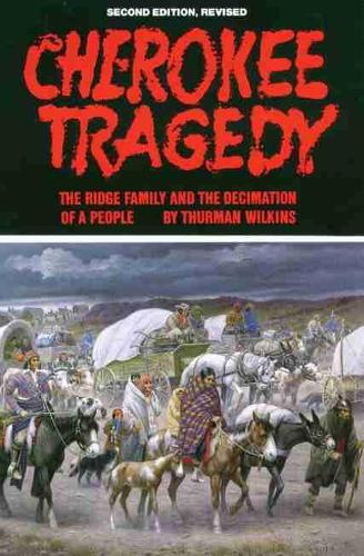Cherokee Tragedy: Ridge Family and the Decimation of a People - Civilization of American Indian S. (Paperback)