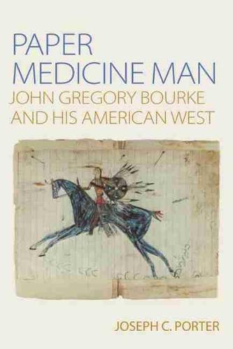Paper Medicine Man: John Gregory Bourke and His American West (Paperback)