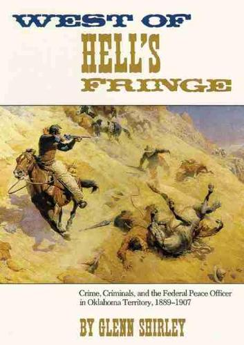 West of Hell's Fringe: Crime, Criminals and the Federal Peace Officer in Oklahoma Territory, 1889-1907 (Paperback)