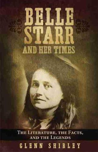 Belle Starr and Her Times: The Literature, the Facts, and the Legends (Paperback)