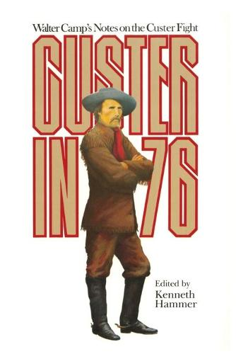 Custer in '76: Walter Camp's Notes on the Custer Fight (Paperback)