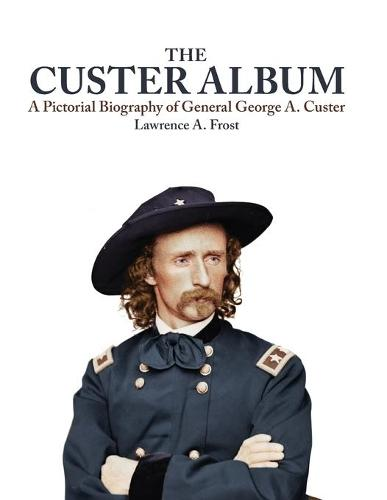 The Custer Album: A Pictorial Biography of General George A.Custer (Paperback)
