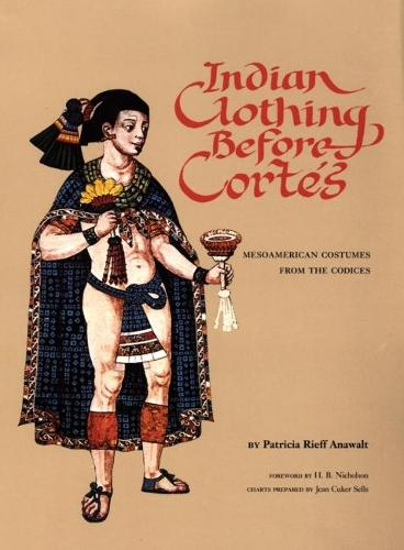 Indian Clothing Before Cortes: Mesoamerican Costumes from the Codices - Civilization of American Indian S. 156 (Paperback)