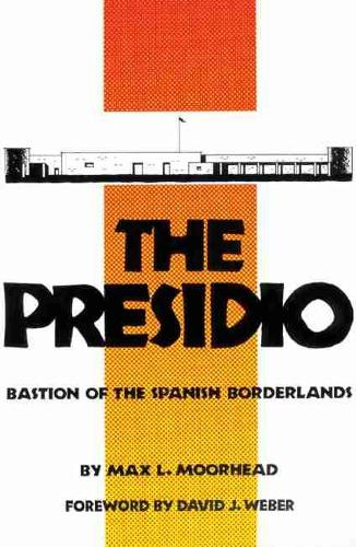 The Presidio: Bastion of the Spanish Borderlands (Paperback)