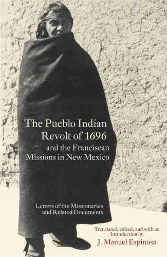 The Pueblo Indian Revolt of 1696 and the Franciscan Missions in New Mexico (Paperback)