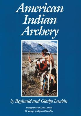 American Indian Archery - The Civilization of the American Indian Series Vol 154 (Paperback)