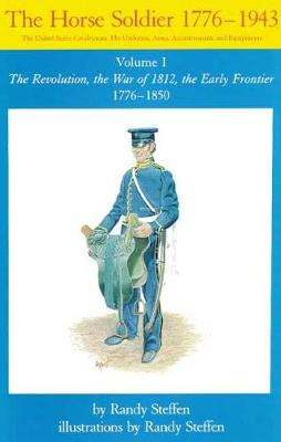 The Horse Soldier, 1776-1943: The United States Cavalryman - His Uniforms, Arms, Accoutrements and Equipment (Paperback)