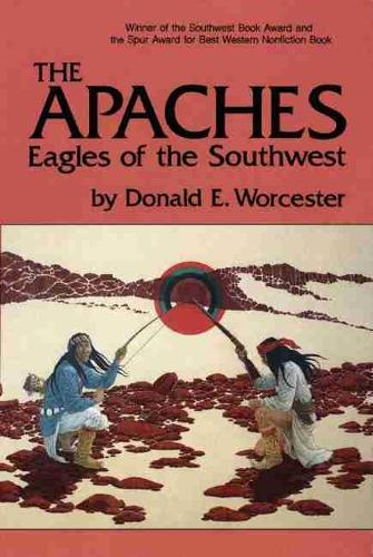 The Apaches: Eagles of the South West - The civilization of the American Indian Vol 149 (Paperback)