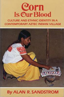 Corn is Our Blood: Culture and Ethnic Identity in a Contemporary Aztec Indian Village (Paperback)