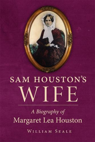 Sam Houston's Wife: A Biography of Margaret Lea Houston (Paperback)